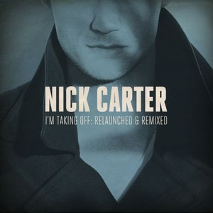 Nick Carter альбом I'm Taking Off: Relaunched & Remixed