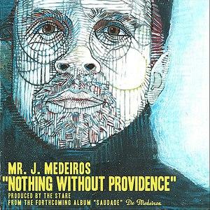 Mr. J. Medeiros альбом Nothing Without Providence - Single