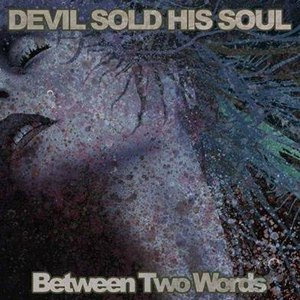 Devil Sold His Soul альбом Between Two Words