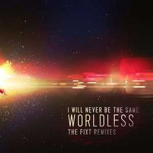 I Will Never Be The Same альбом Worldless: The FiXT Remixes