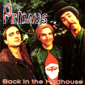 Primus альбом Back in the Madhouse