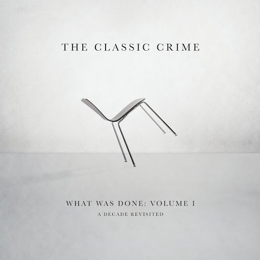The Classic Crime альбом What Was Done, Vol. 1: A Decade Revisited