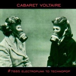 Cabaret Voltaire альбом #7885 (Electropunk to Technopop 1978-1985)