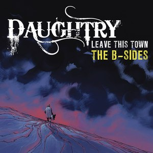 Daughtry альбом Leave This Town: The B-Sides