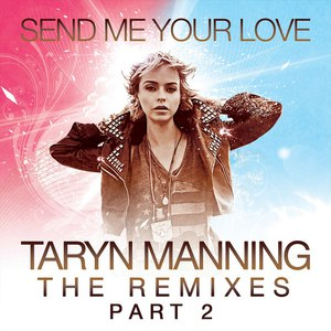 Taryn Manning альбом Send Me Your Love (The Remixes Pt. 2)