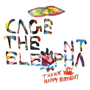 Cage The Elephant альбом Thank You Happy Birthday
