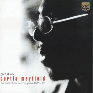 Curtis Mayfield альбом Give It Up: The Best of the Curtom Years 1970 - 77