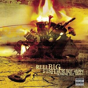 Reel Big Fish альбом We're Not Happy 'til You're Not Happy