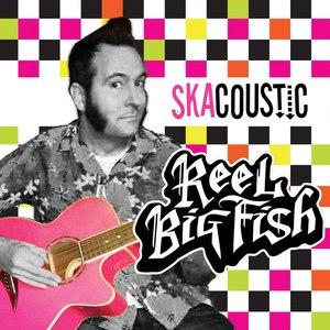 Reel Big Fish альбом Skacoustic