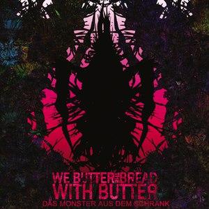 We Butter The Bread With Butter альбом Das Monster aus dem Schrank