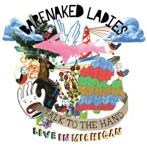 Альбом Barenaked Ladies Talk To The Hand: Live From Michigan