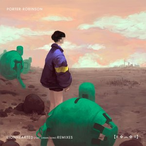 Porter Robinson альбом Lionhearted (Remixes)