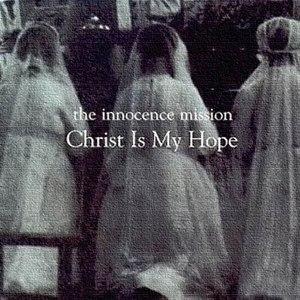the innocence mission альбом Christ Is My Hope