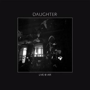 daughter альбом Live @ Air