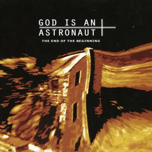 God Is An Astronaut альбом The End Of The Beginning (2011 Remastered Edition)