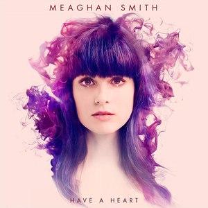 Meaghan Smith альбом Have a Heart