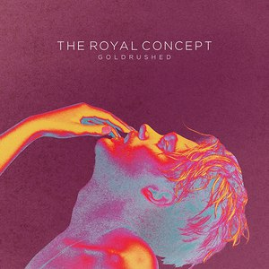 The Royal Concept альбом Goldrushed
