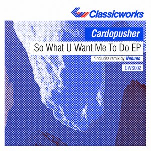 Cardopusher альбом So What U Want Me To Do EP