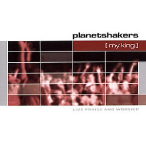 Planetshakers альбом My King: Live Praise And Worship