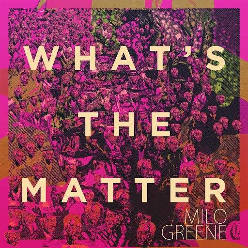 Milo Greene альбом What's The Matter