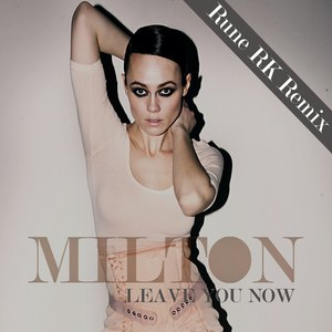 Milton альбом Leave you now (Rune RK Remix)