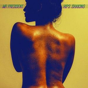Mr. President альбом Hips Shaking
