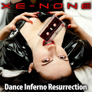 Xe-NONE альбом Dance Inferno Resurrection
