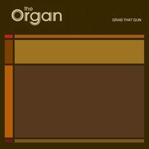 The Organ альбом Grab That Gun