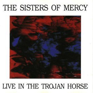 The Sisters of Mercy альбом Live in the Trojan Horse