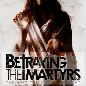 Betraying The Martyrs альбом The Hurt the Divine the Light