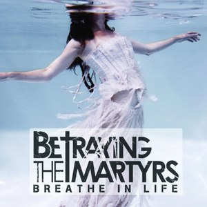 Betraying The Martyrs альбом Breathe In Life