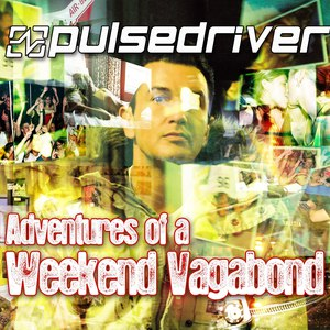Pulsedriver альбом Adventures of a Weekend Vagabond (The Club Edition)