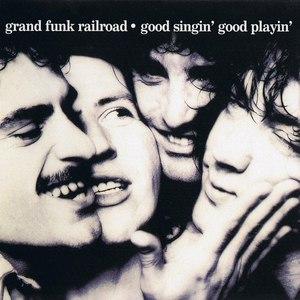 Grand Funk Railroad альбом Good Singin', Good Playin'
