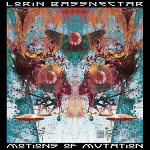 Bassnectar альбом Motions Of Mutation