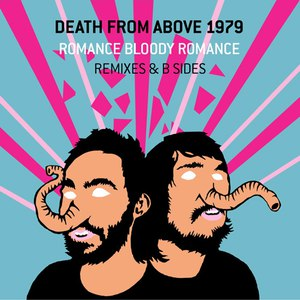 Death From Above 1979 альбом Romance Bloody Romance: Remixes & B-Sides