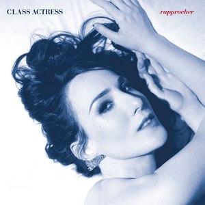 Class Actress альбом Rapprocher