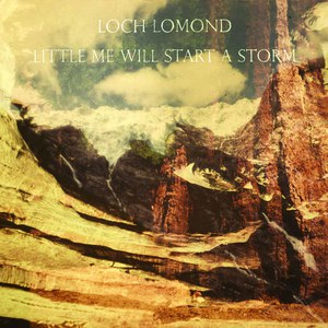 Loch Lomond альбом Little Me Will Start A Storm