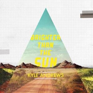 Kyle Andrews альбом Brighter Than The Sun