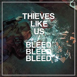 Thieves Like Us альбом Bleed Bleed Bleed