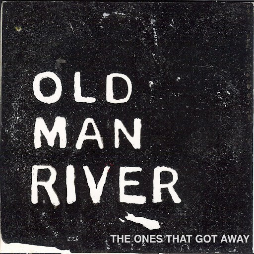 Old Man River альбом The Ones That Got Away