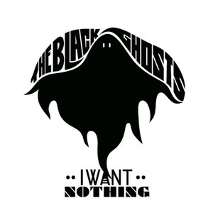 The Black Ghosts альбом I Want Nothing