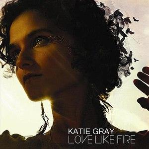 Katie Gray альбом Love Like Fire