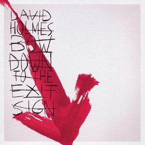David Holmes альбом Bow Down to the Exit Sign