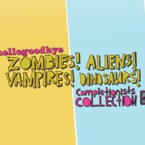 Hellogoodbye альбом Zombies! Aliens! Vampires! Dinosaurs! Completionist Collection B