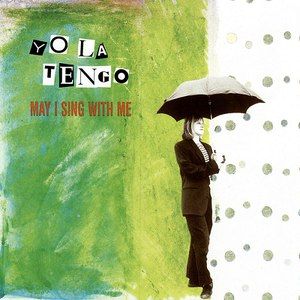 Yo La Tengo альбом May I Sing With Me