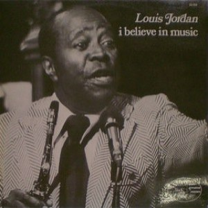 Louis Jordan альбом I Believe in Music