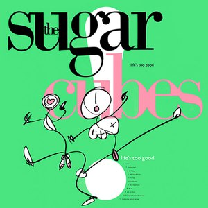 The Sugarcubes альбом Life's Too Good