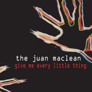 The Juan Maclean альбом Give Me Every Little Thing