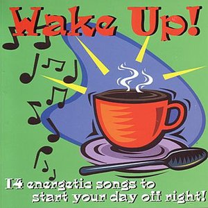 Wake Up альбом 14 Energetic Songs to Start Your Day off Right!