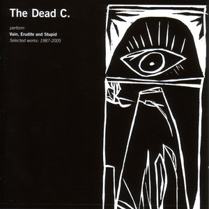 The Dead C альбом Vain, Erudite and Stupid: Selected Works 1987-2005